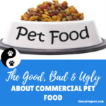 The Good, Bad and Ugly About Commercial Pet Food