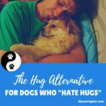 "The Hug-Alternative For Dogs Who ""Hate Hugs"""